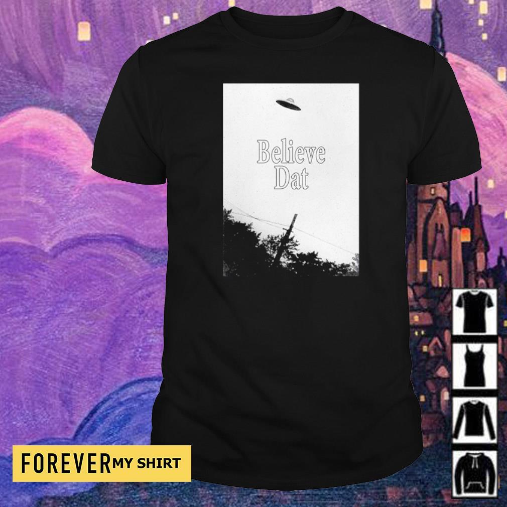 Official UFO Believe Dat shirt