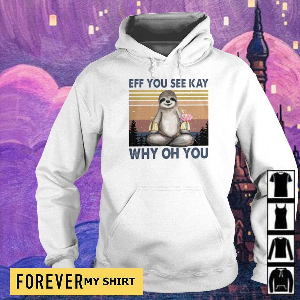 Sloth eff you see kay why oh you vintage s hoodie