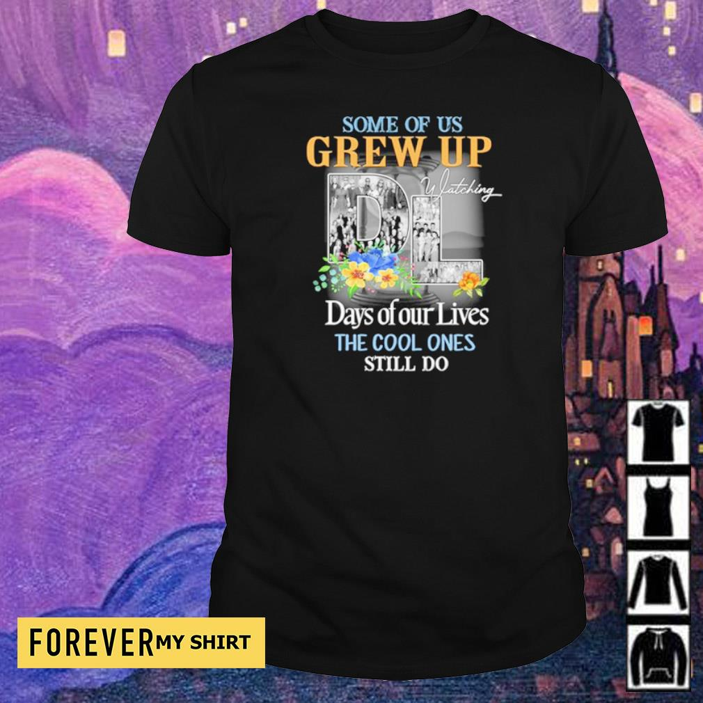 some of us grew up days of our lives the cool ones still do shirt