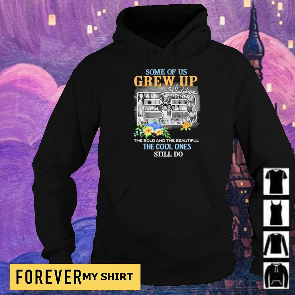 Some of us grew up the bold and the beautiful still do s hoodie