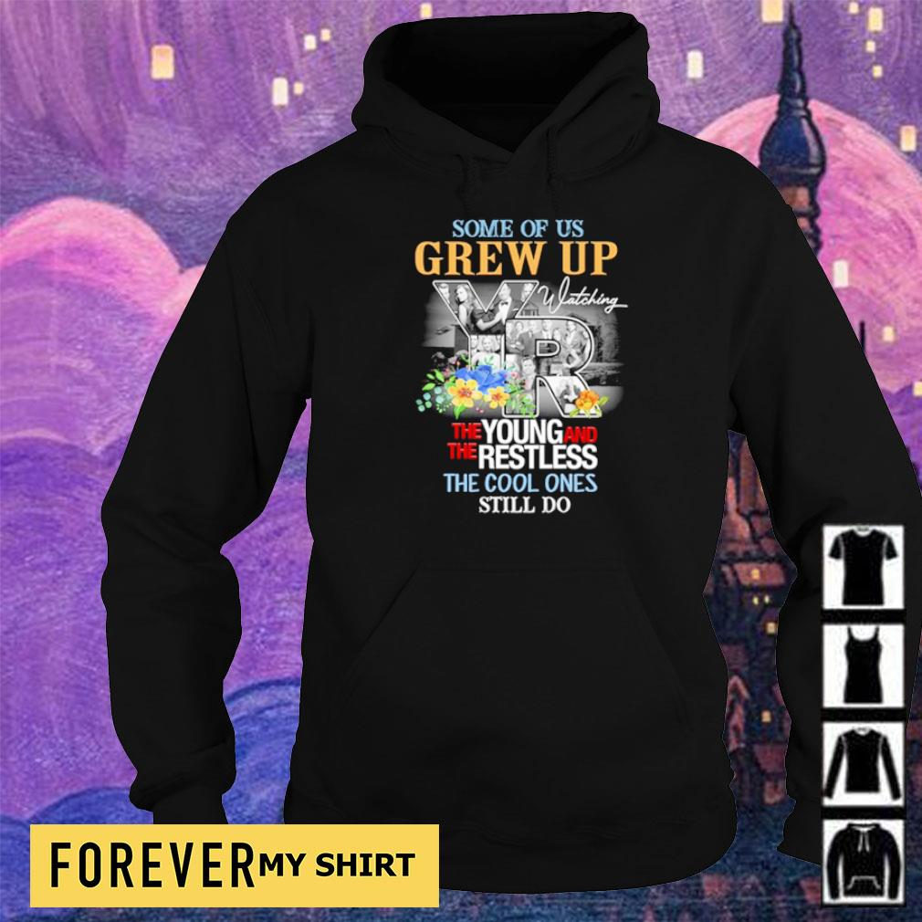Some of us grew up the young and the restless the cool ones still do s hoodie