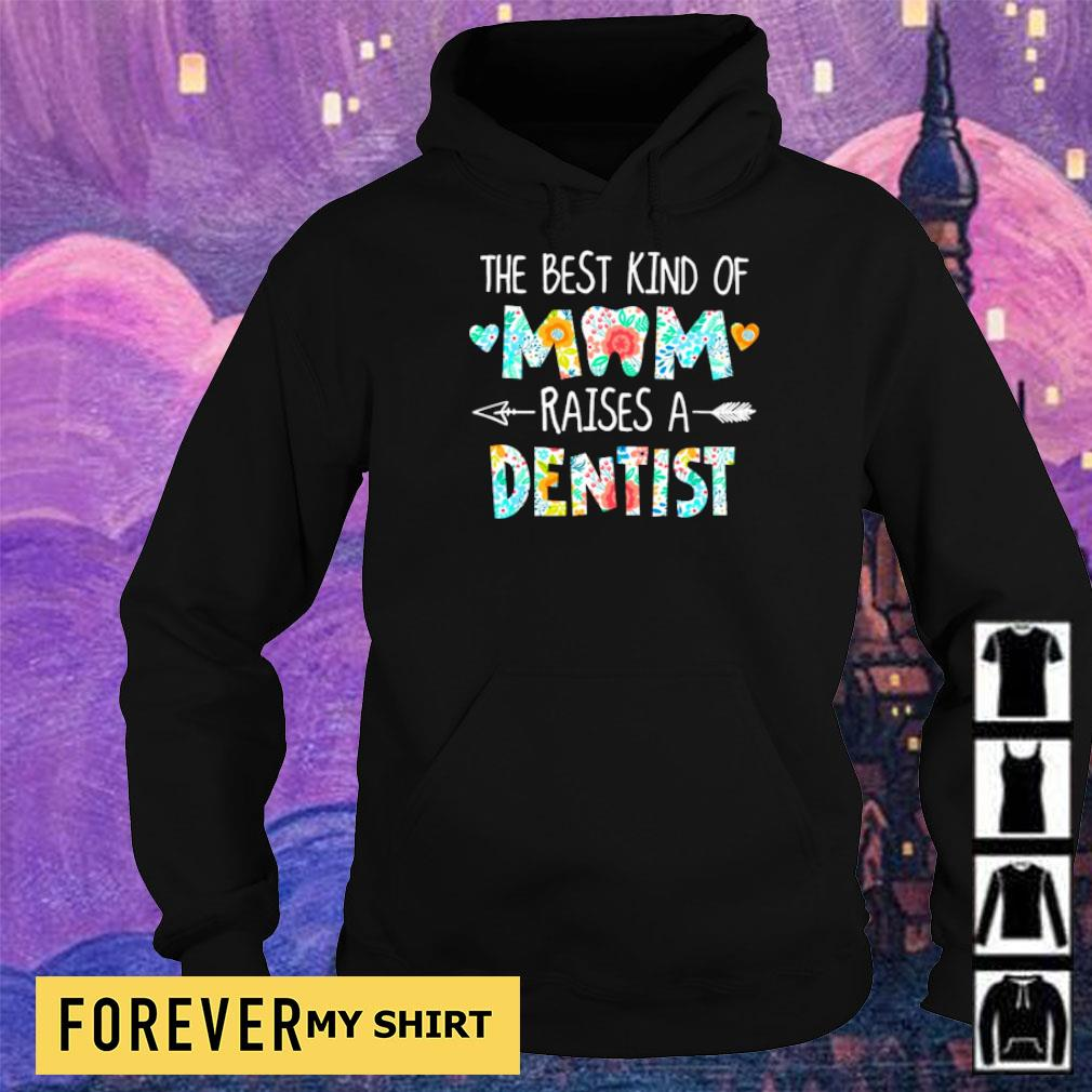 The best kind of mom raises an Dentist s hoodie