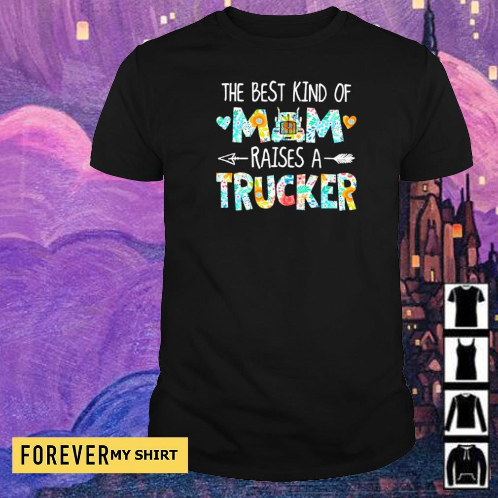 The best kind of mom raises an Trucker shirt