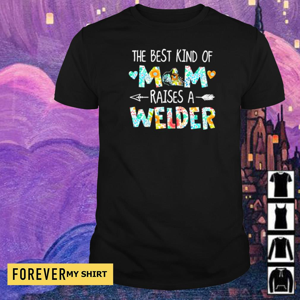 The best kind of mom raises an Welder shirt