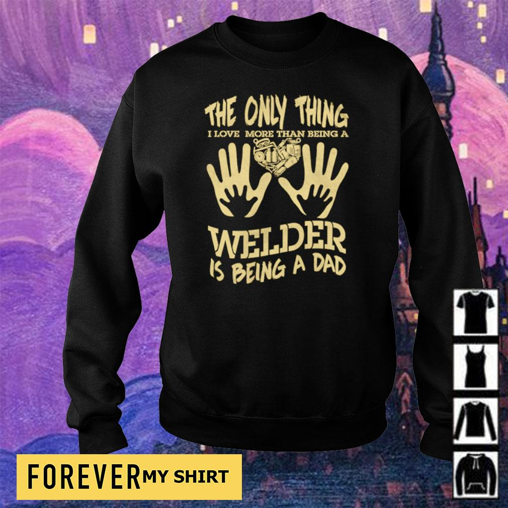 The only thing I love more than being a Welder is being a dad s sweater