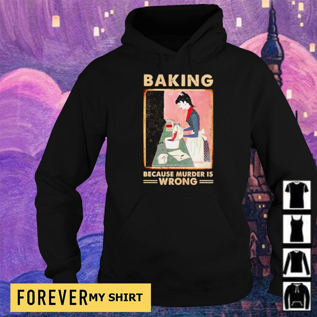 Baking because murder is wrong s hoodie