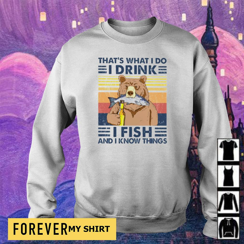 Bear that's what I do I drink I fish and I know things s sweater
