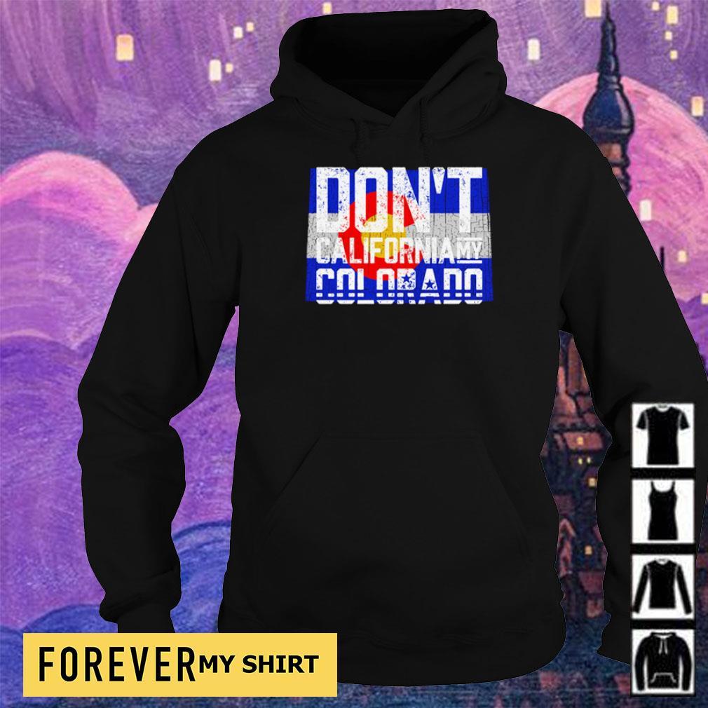 Don't California my Colorado s hoodie