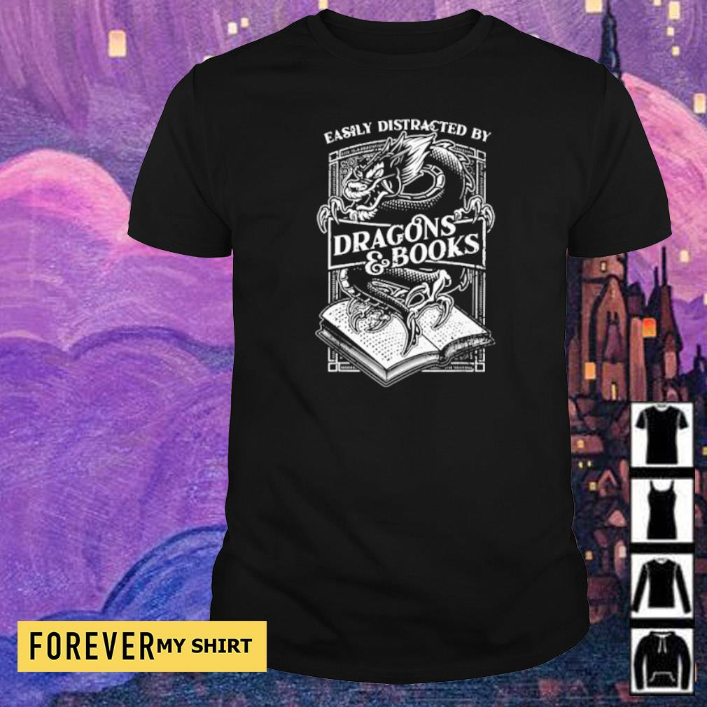 Easily distracted by Dragon Books shirt