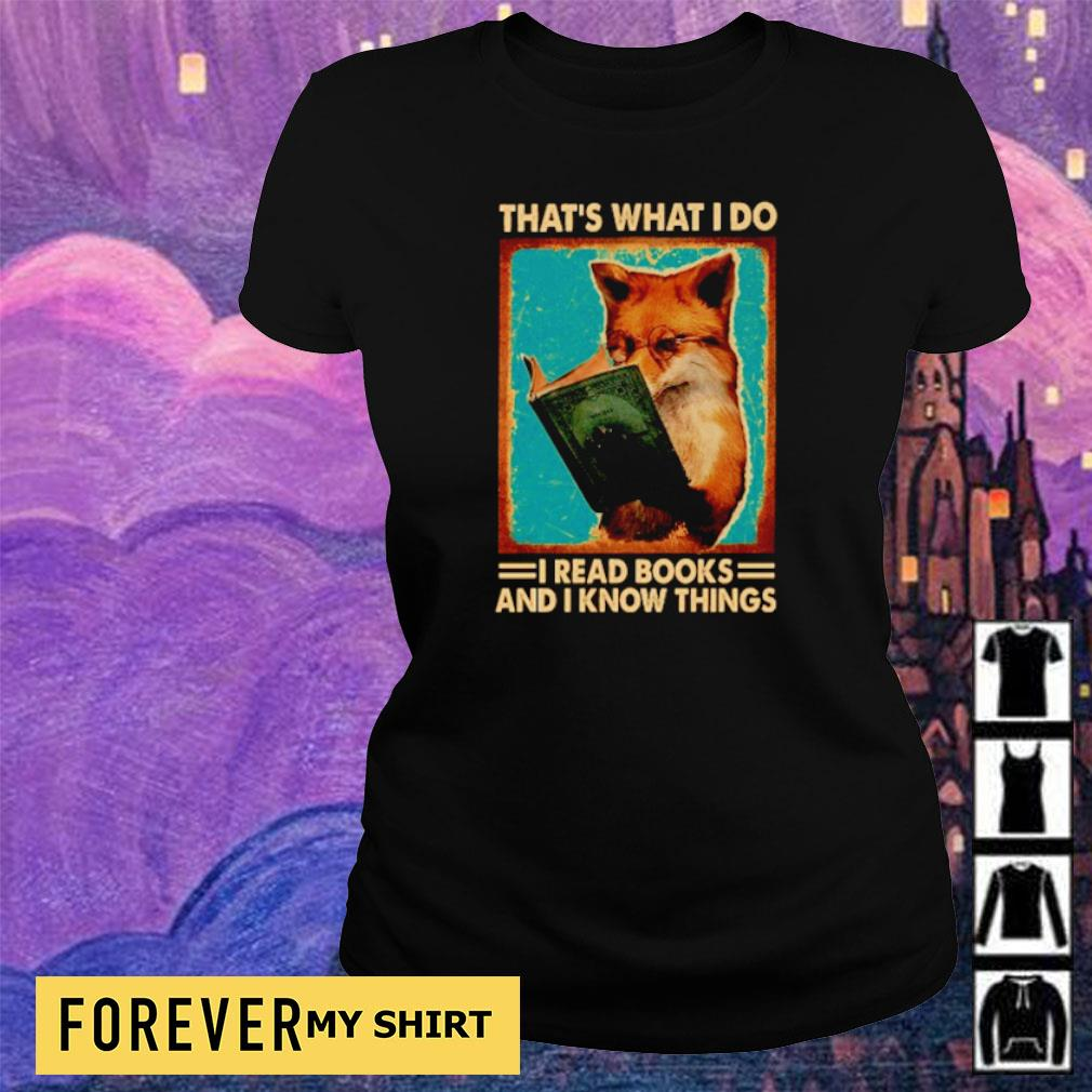 Fox that's what I do I read books and I know things s ladies tee