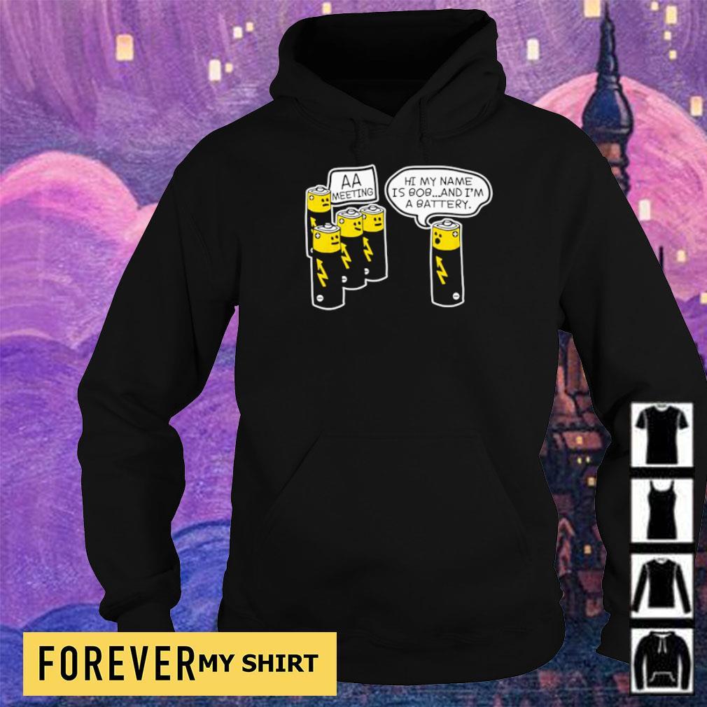 Hi my nam is Bob and I'm a battery AA Meeting s hoodie