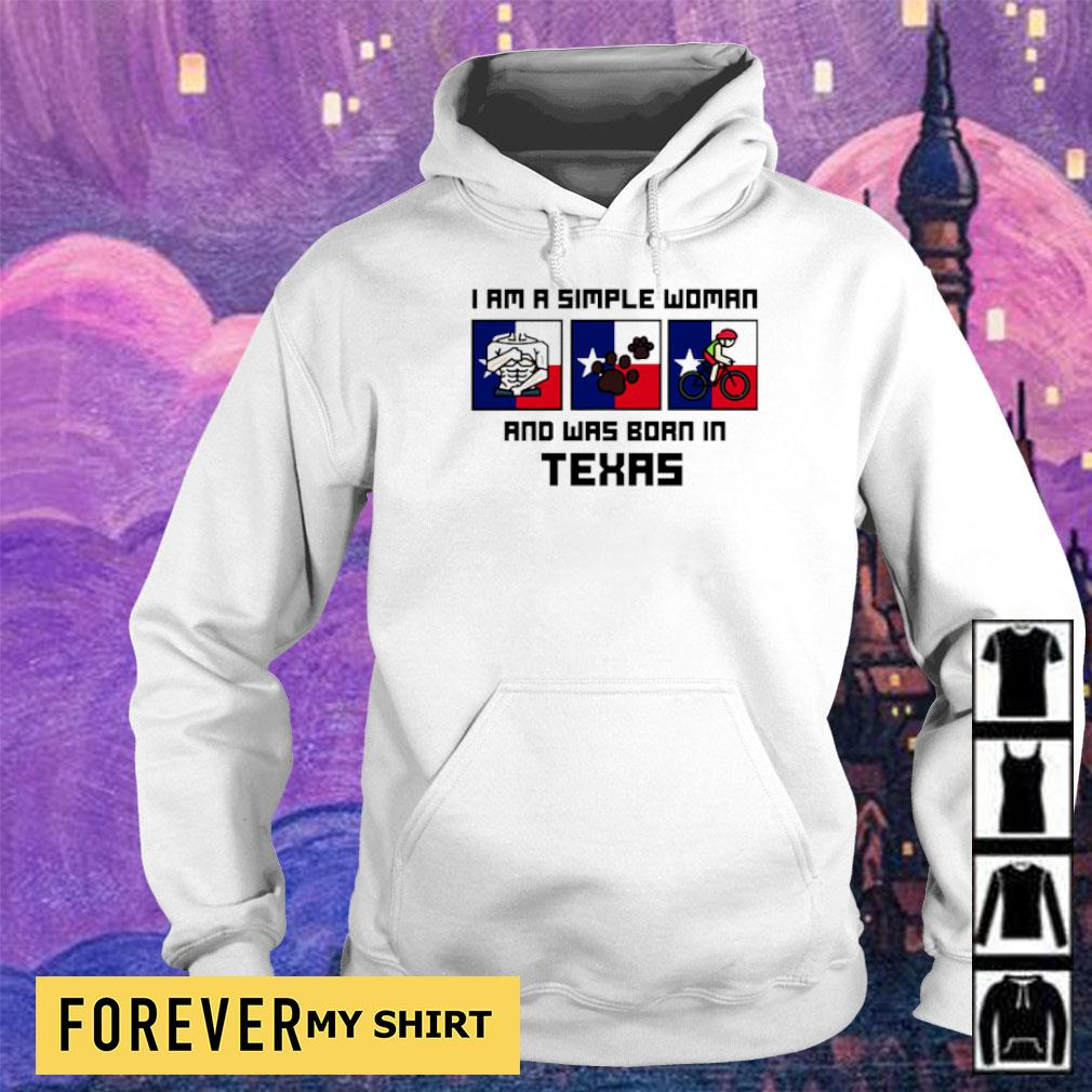 I'm a simple woman and was born in Texas s hoodie