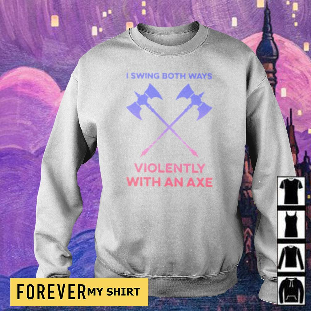 I swing both ways violently with an axe s sweater