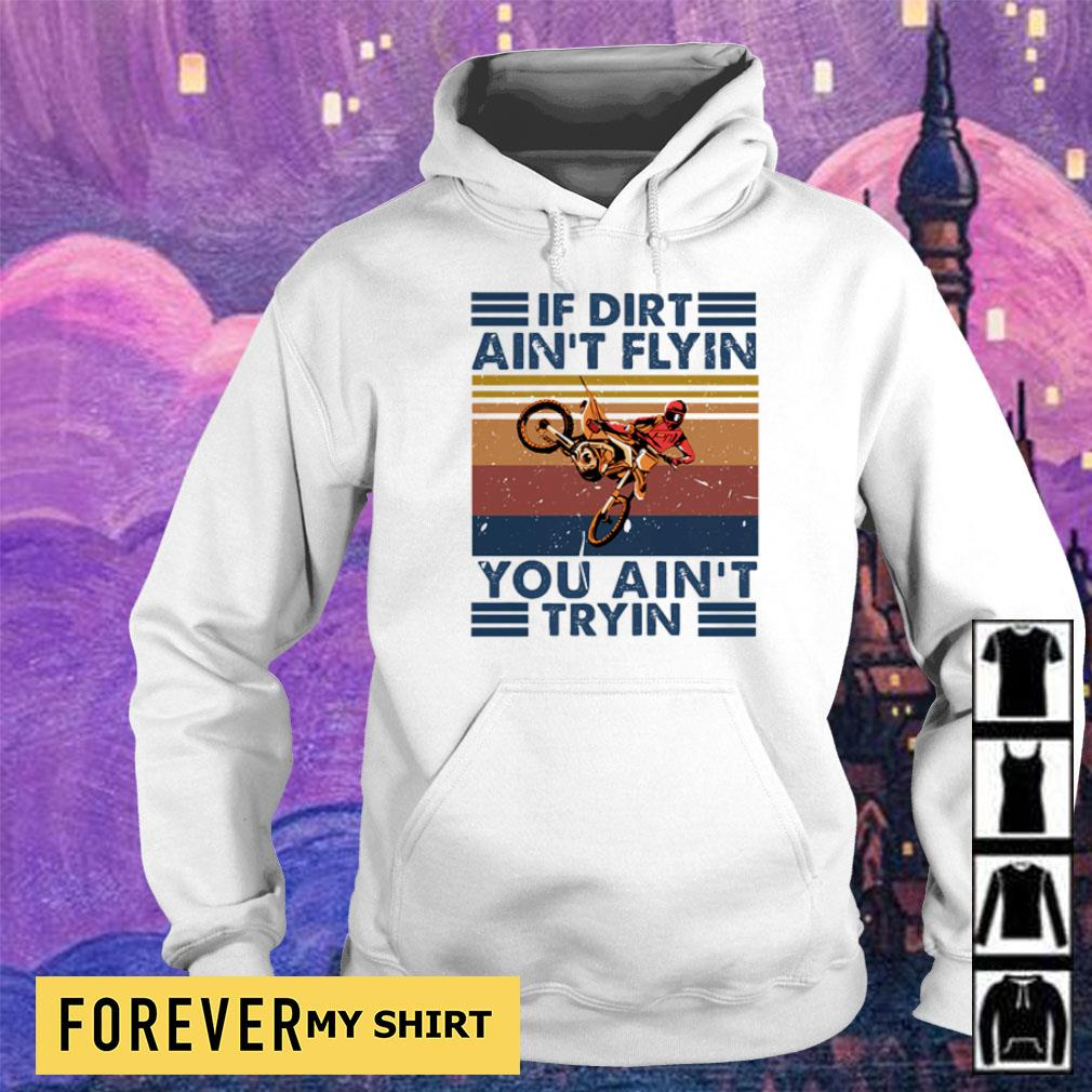 If dirt ain't flyin you ain't tryin vintage s hoodie