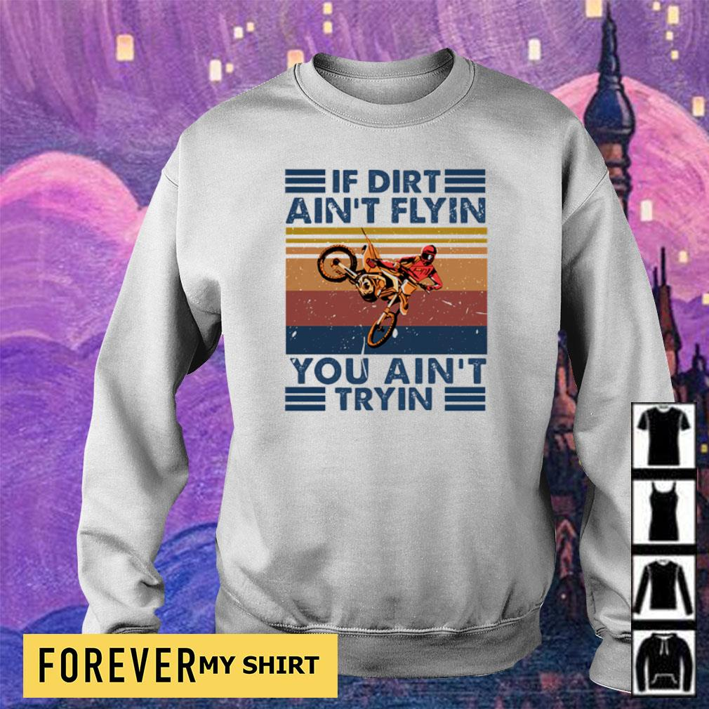 If dirt ain't flyin you ain't tryin vintage s sweater