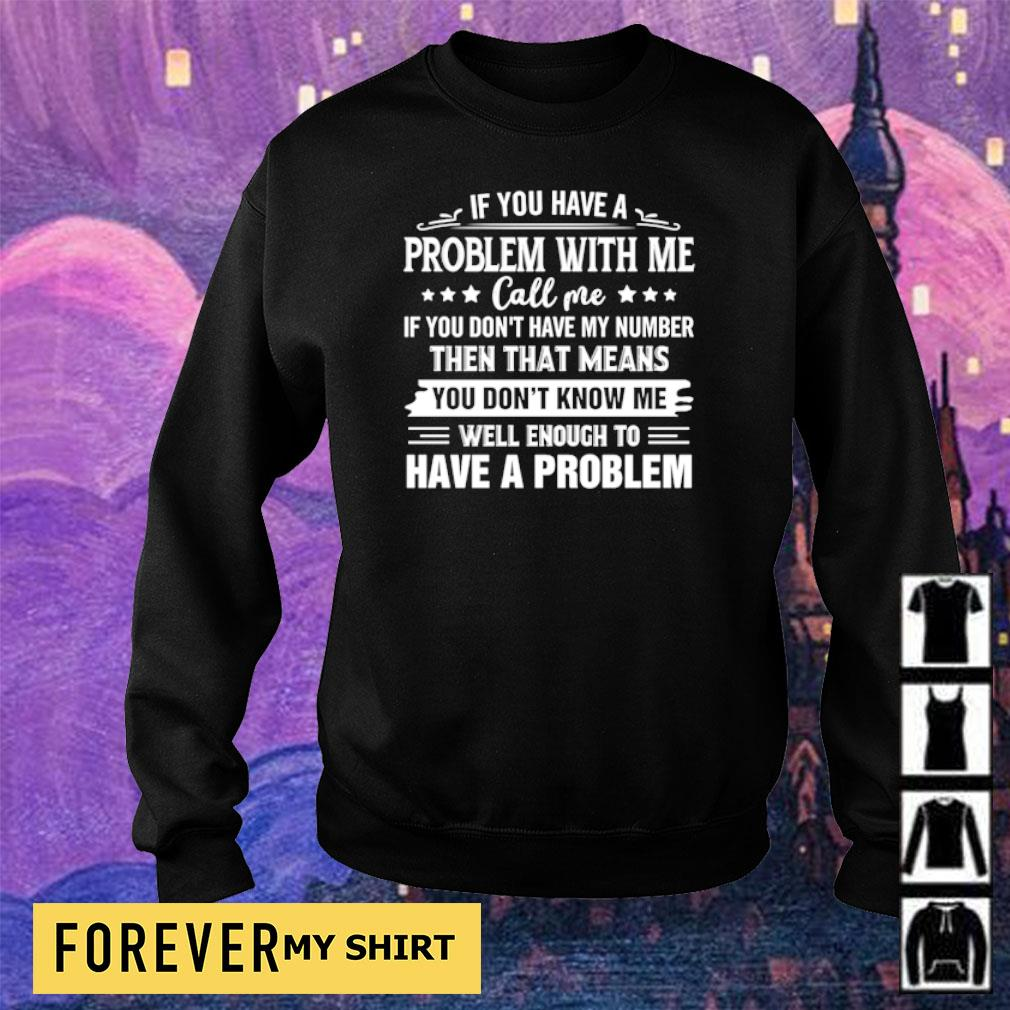 If you have a problem with me call me If you don't have my number then that means you don't know me s sweater