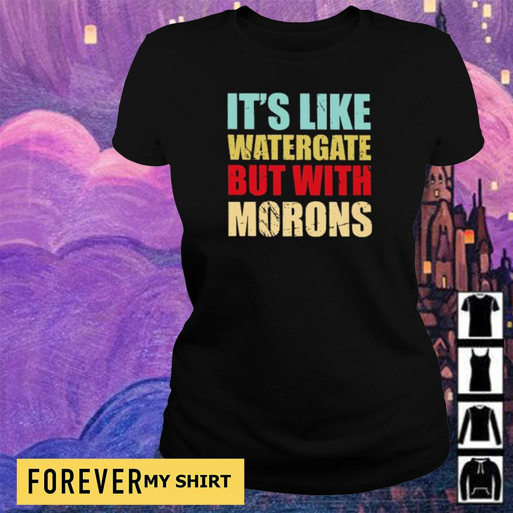 It's like watergate but with morons s ladies tee