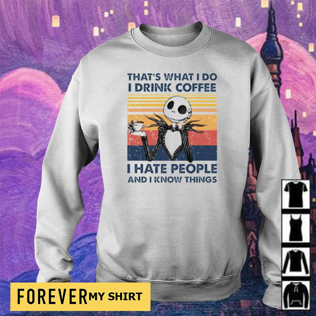 Jack Skeleton that's what I do I drink coffee I hate people and I know things s sweater