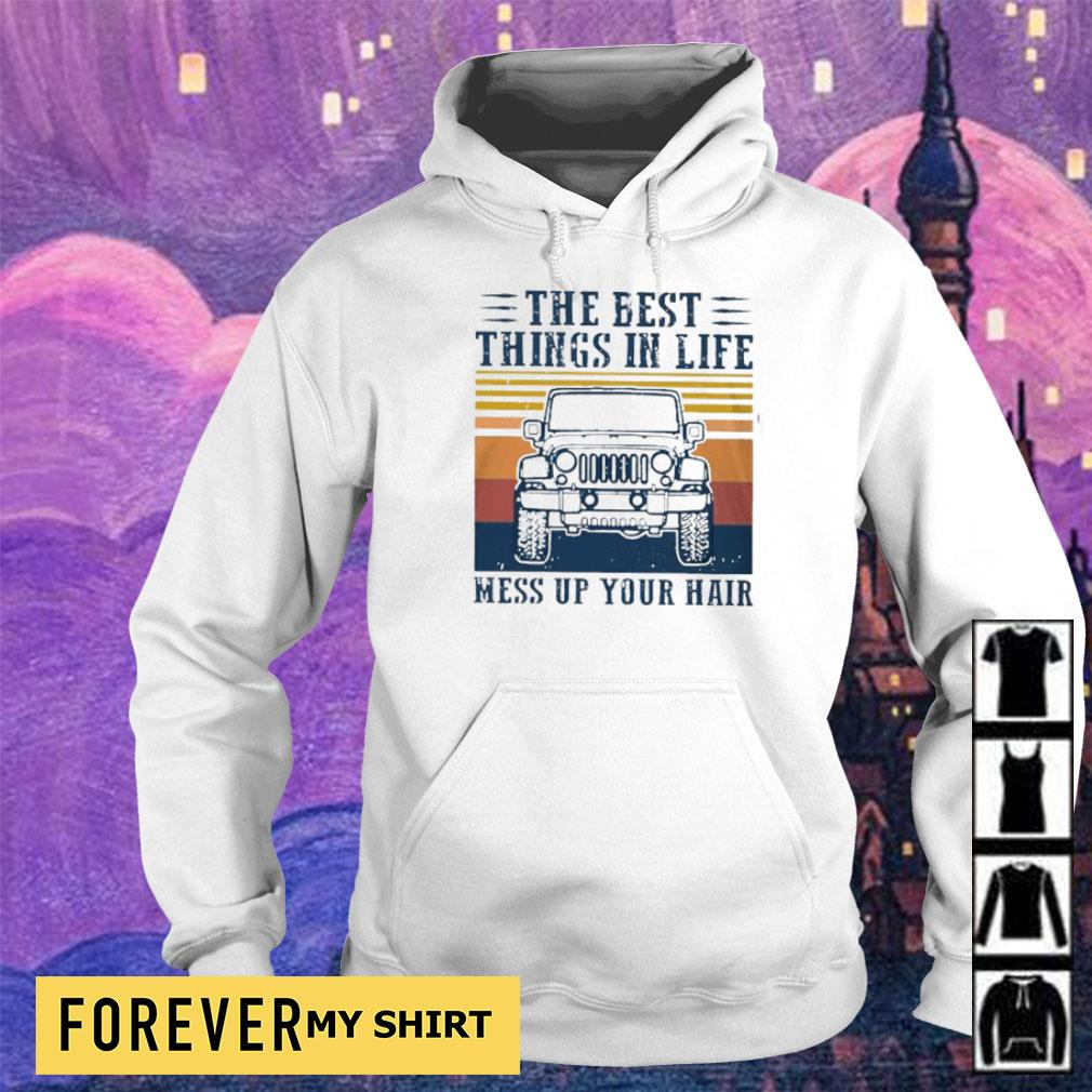 Jeep the best things in life mess up your hair s hoodie