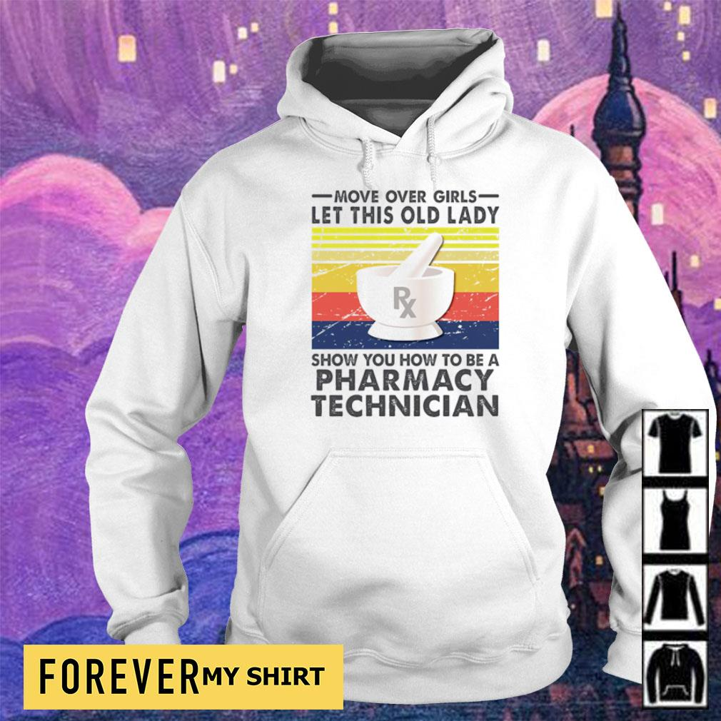 Move over girls let this old lady show you how to be a Pharmacy Technician s hoodie