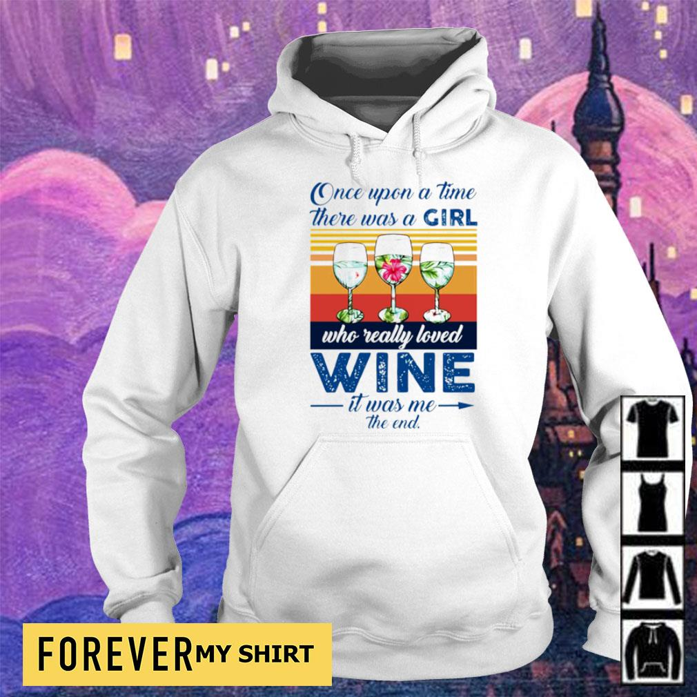 Once upon a time there was a girl who really loved wine it was me the end vintage s hoodie