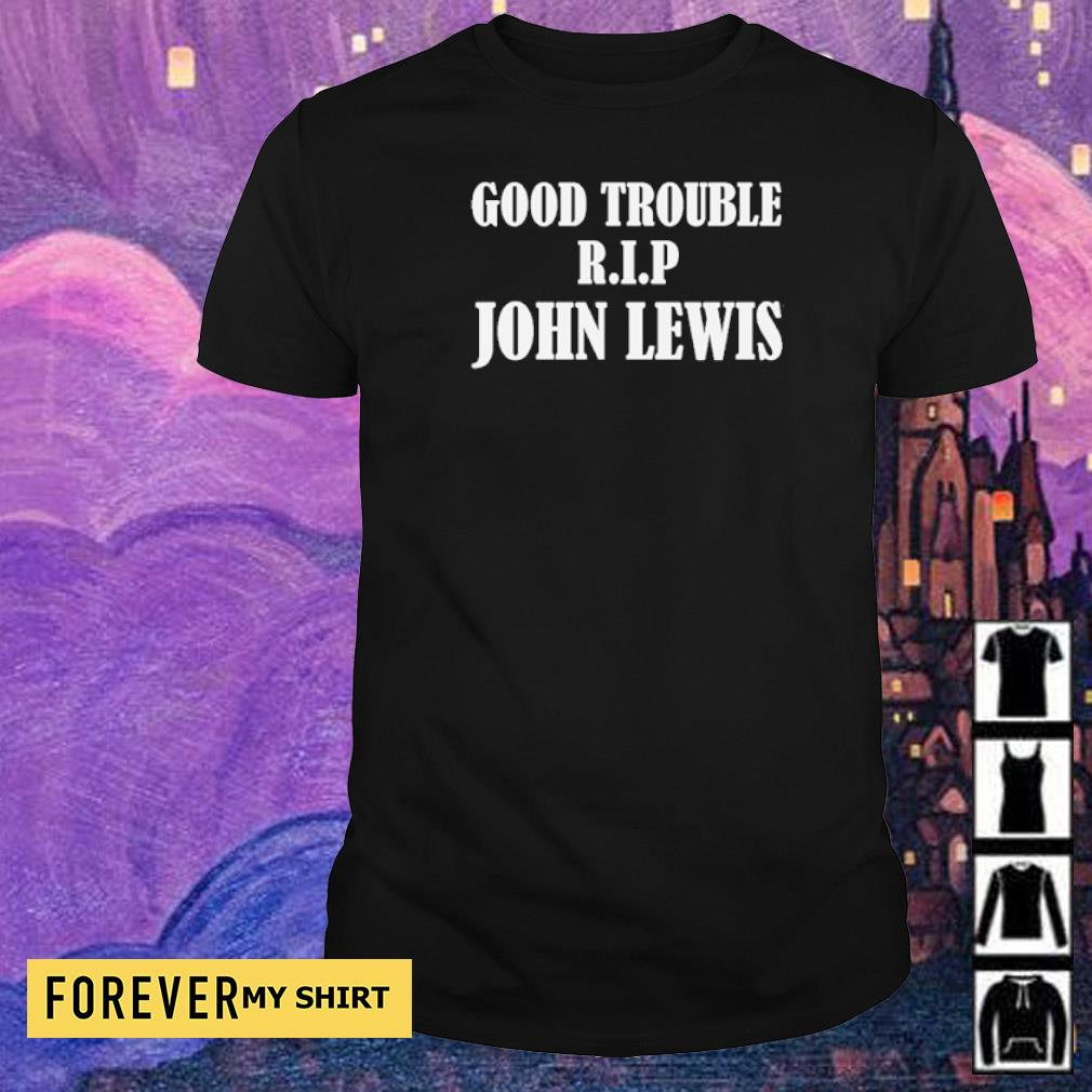 RIP John Lewis good trouble shirt