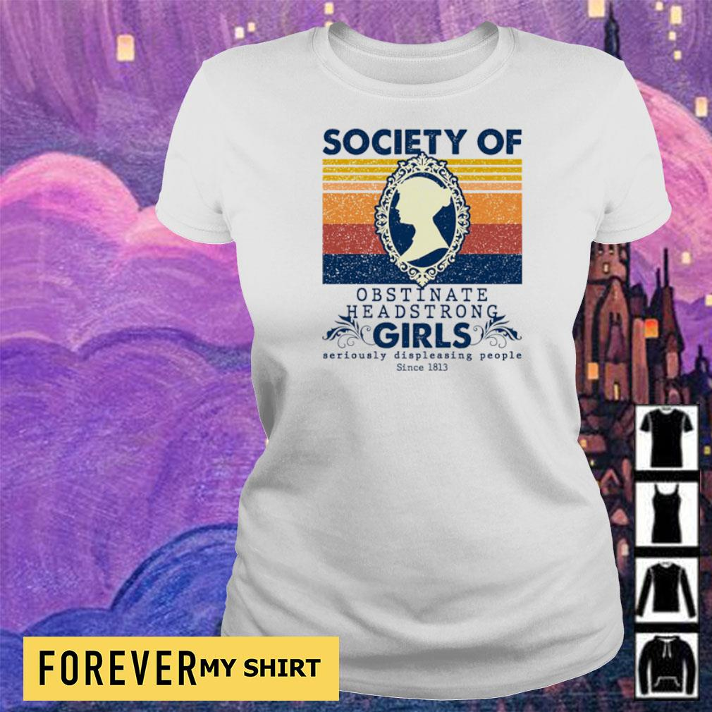Society of obstinate headstrong girls seriously displeasing people since 1813 s ladies