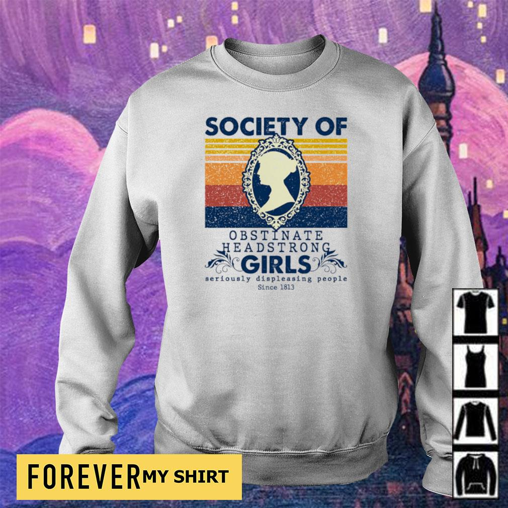 Society of obstinate headstrong girls seriously displeasing people since 1813 s sweater