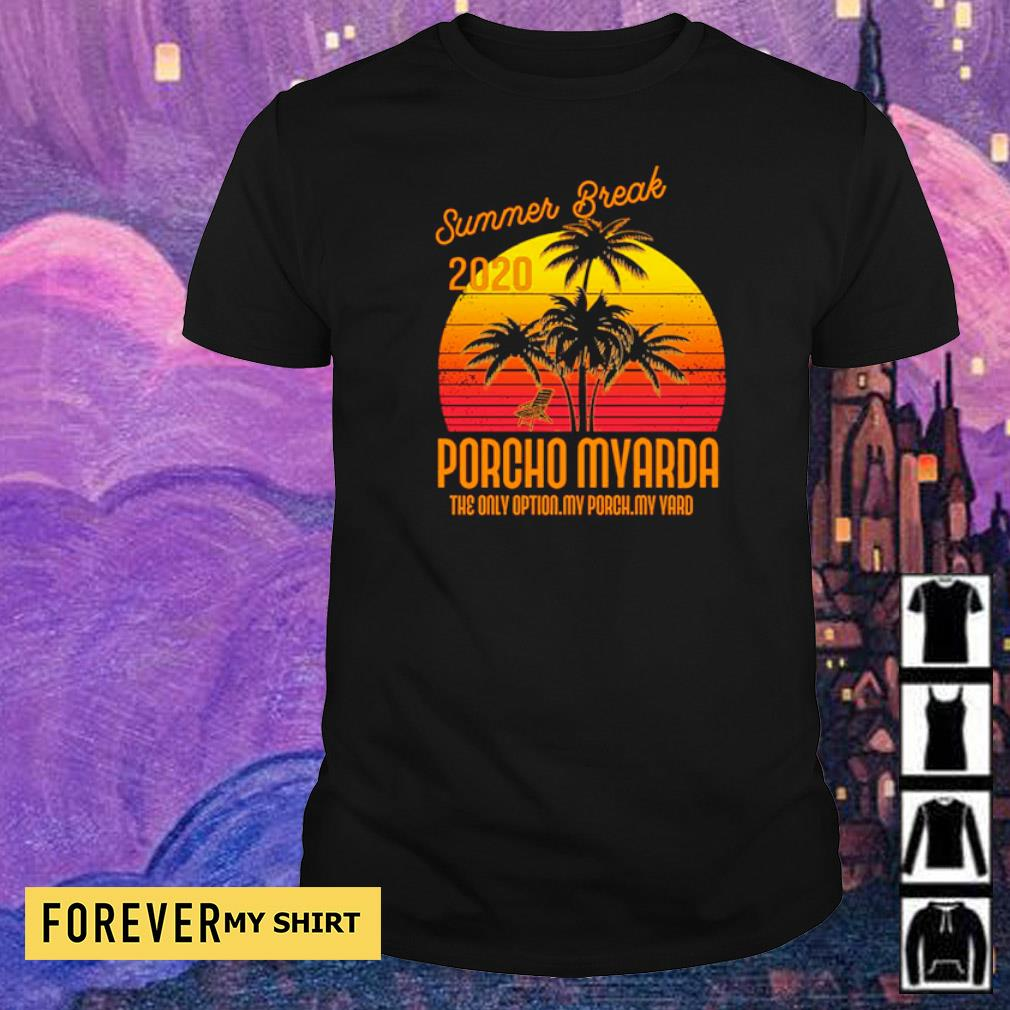 Summer break 2020 Porcho Myarda the only option my peach my yard shirt