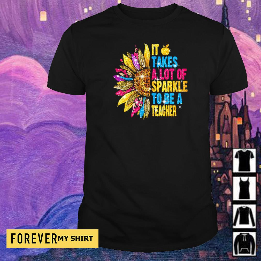 Sunflower takes a lot of sparkle to be a teacher shirt
