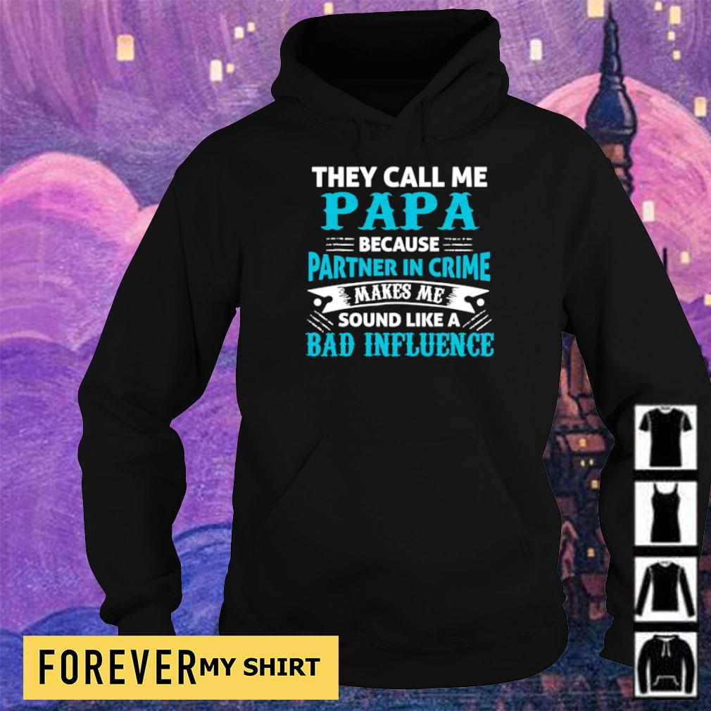 They call me papa because partner in crime makes me sould like a bad infuluence s hoodie