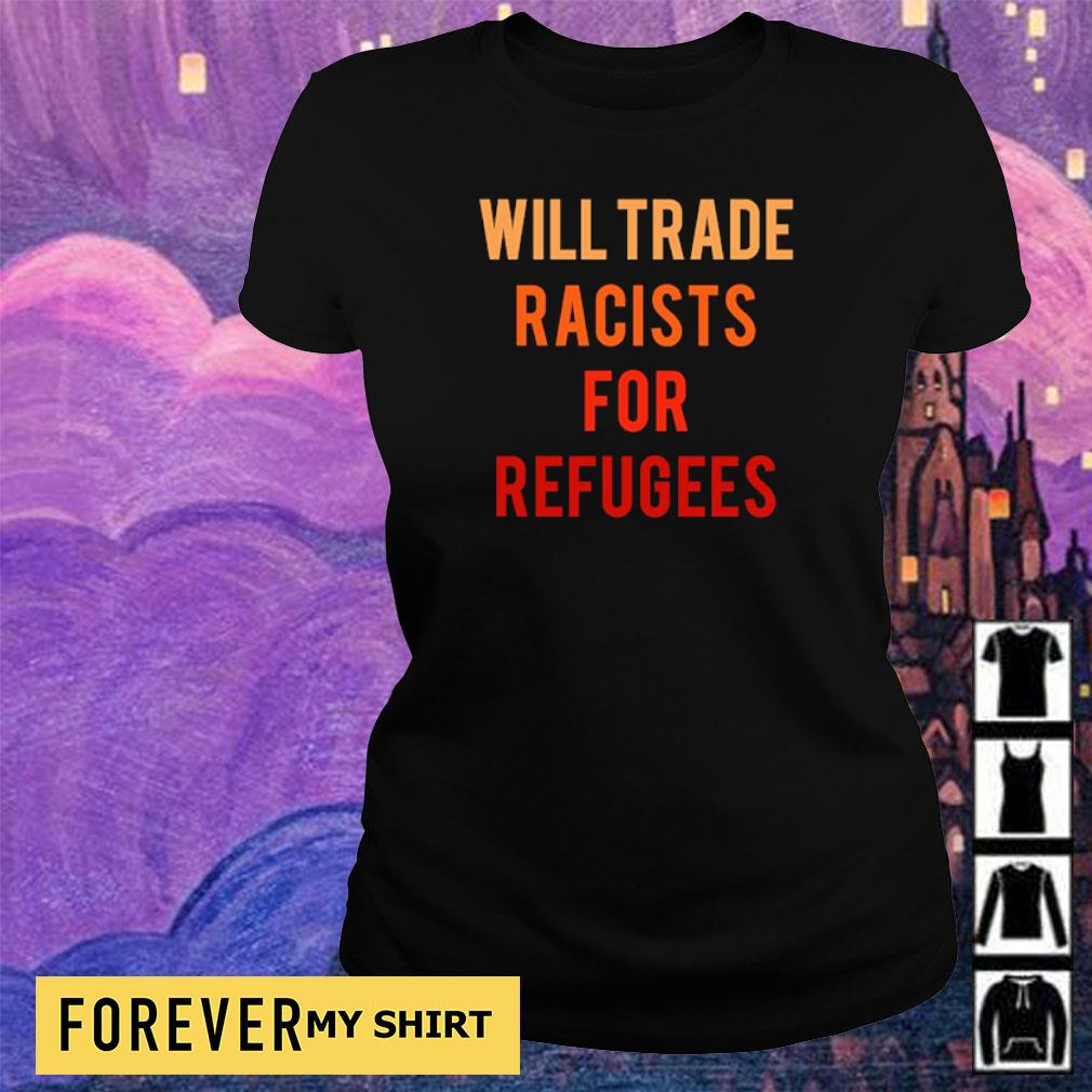 Will trade racists for refugees s ladies tee