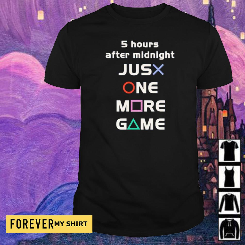 5 hours after midnight just one more game shirt