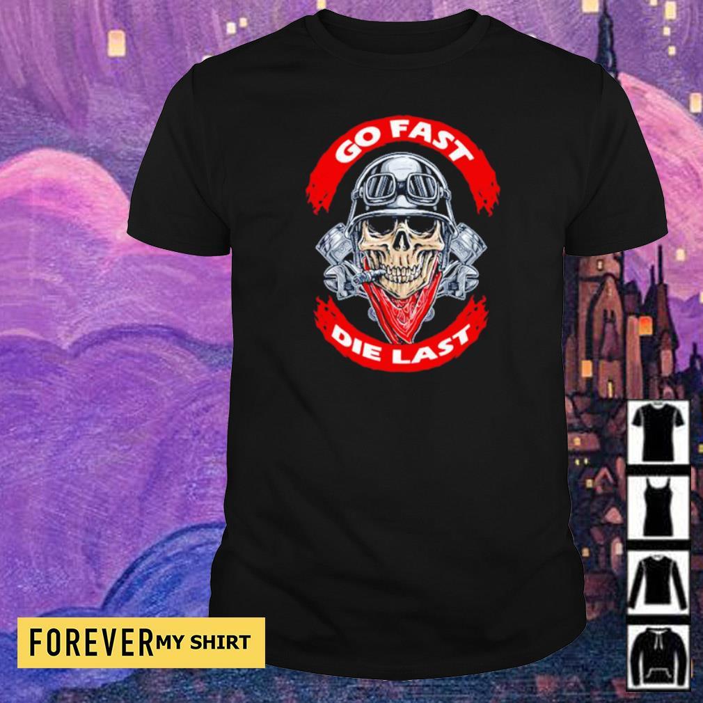 Biker skull go fast die last shirt