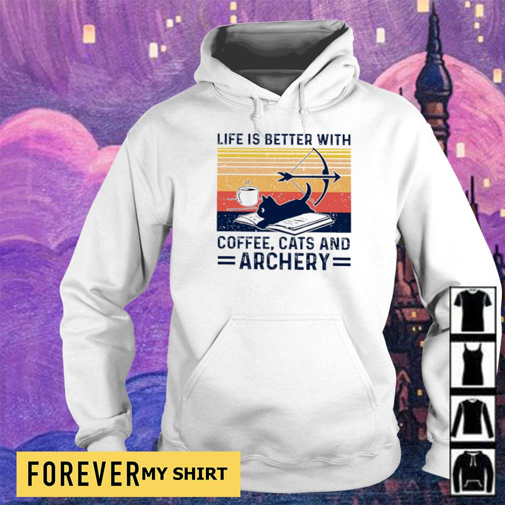 Life is better with coffee cats and archery s hoodie