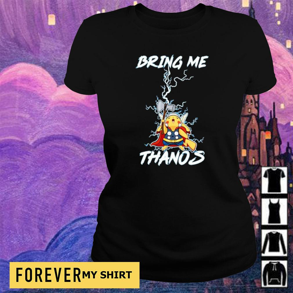 Pikachu Thor bring me Thanos s ladies tee