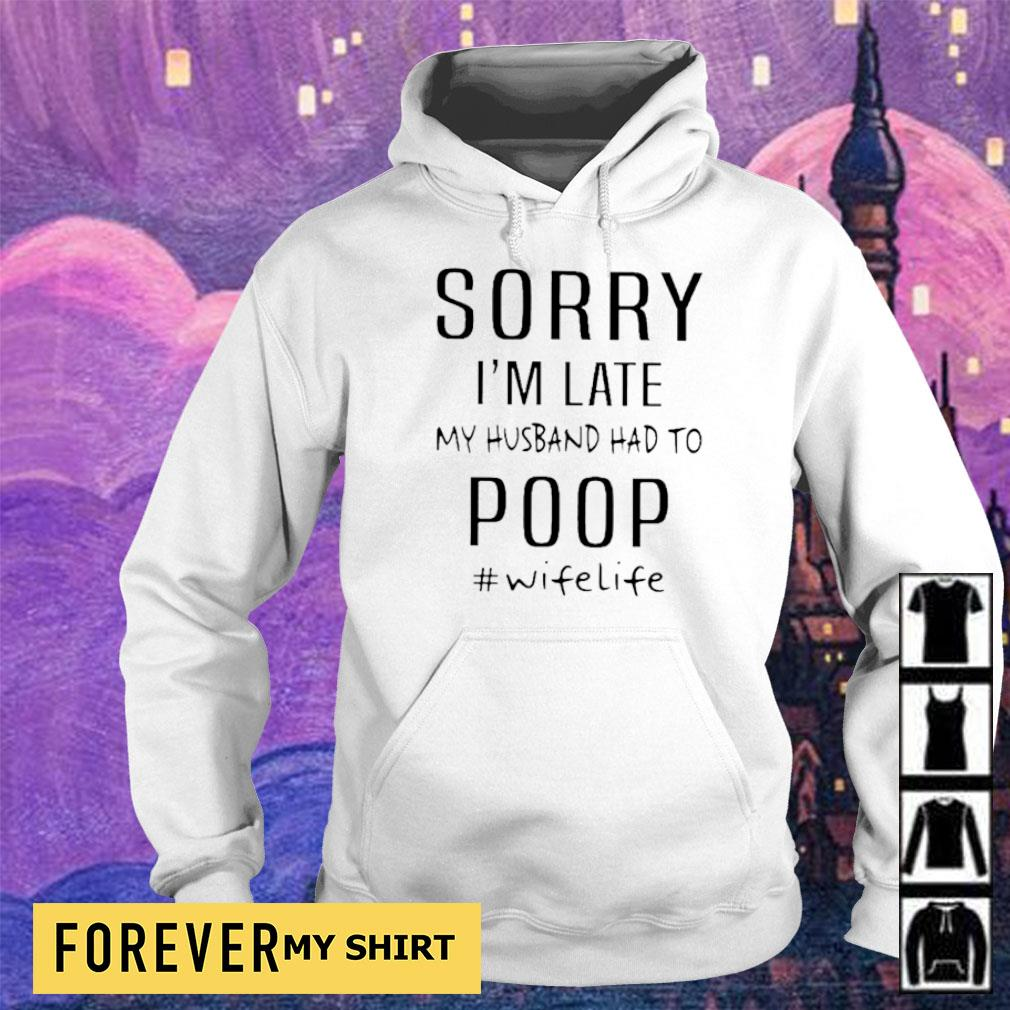 Sorry I'm late my husband had to poop #wifelife s hoodie