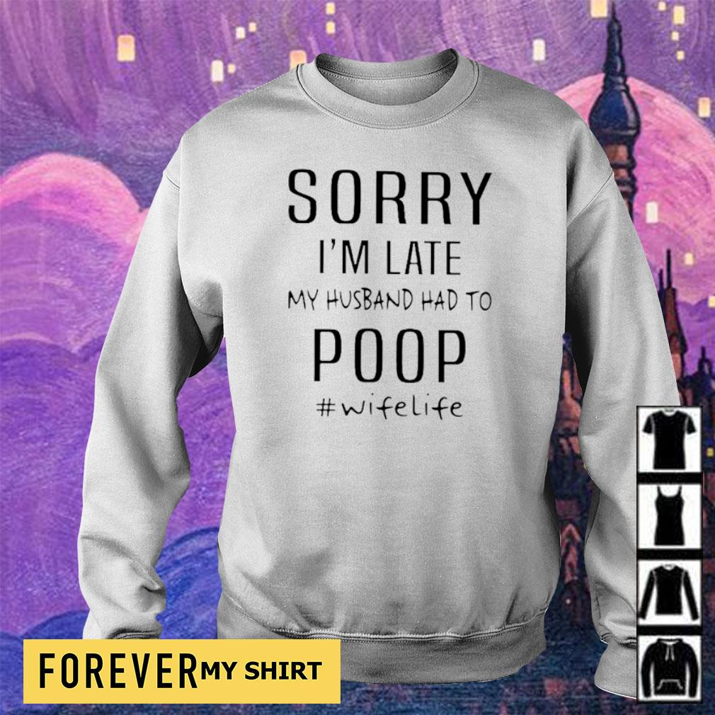 Sorry I'm late my husband had to poop #wifelife s sweater