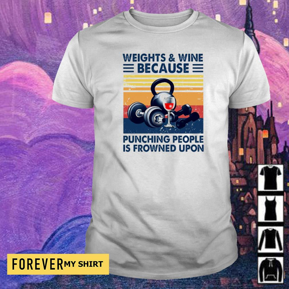 Weights and Wine because punching people is frowned upon shirt