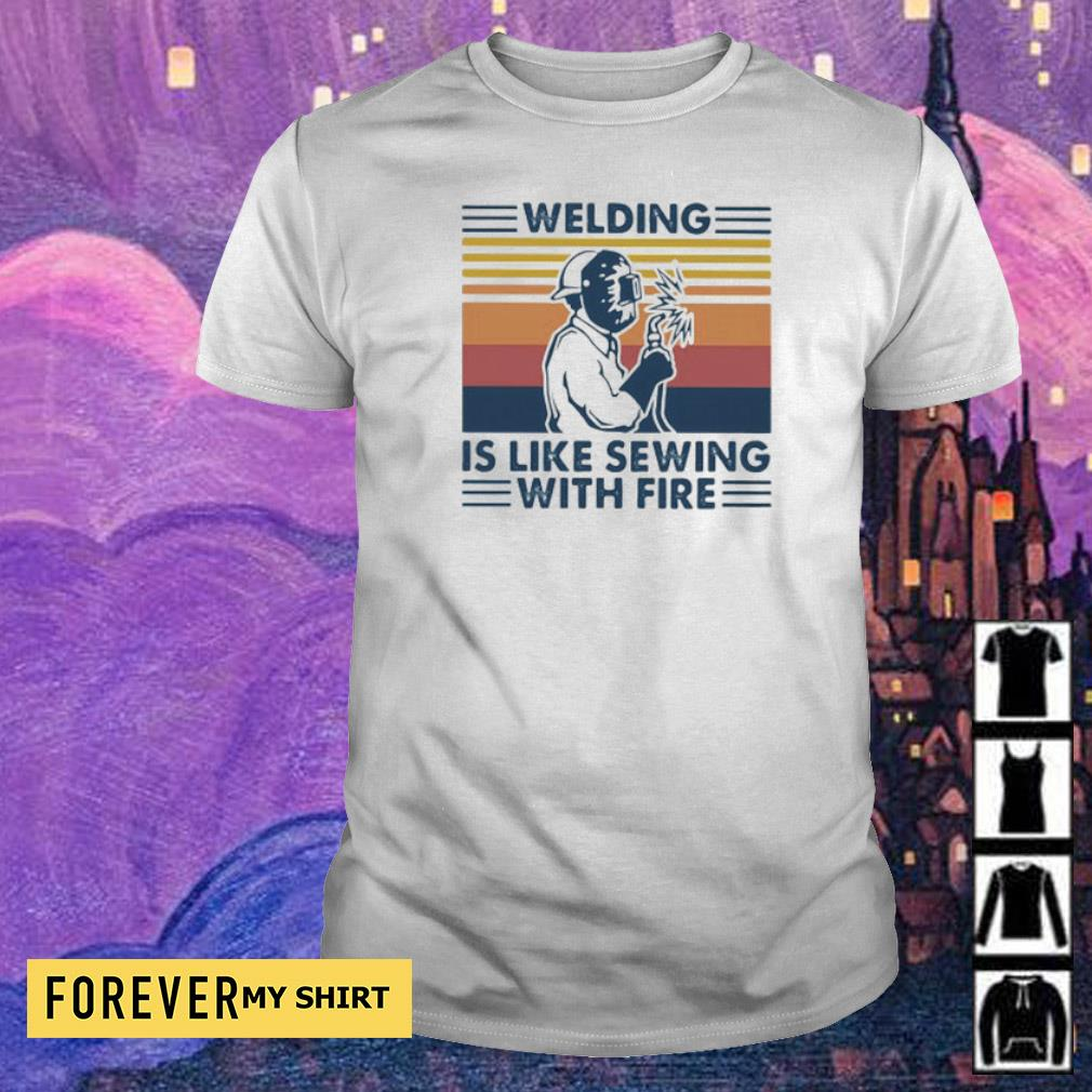 Welding is like sewing with fire vintage shirt