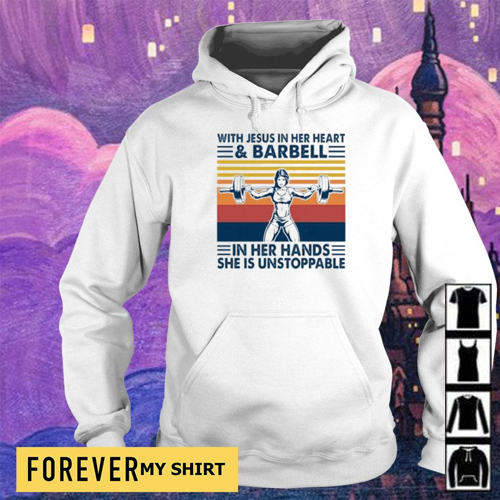 With Jesus in her heart and barbell in her hands she is unstoppable s hoodie