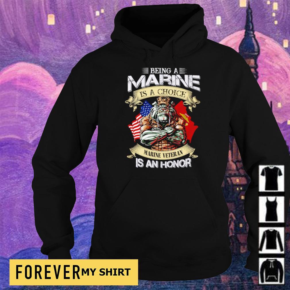 Being marine is a choice marine veteran is an honor s hoodie
