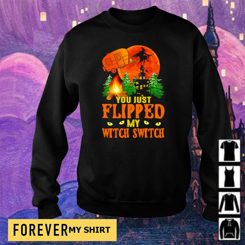Camping you just flipped my witch switch s sweater