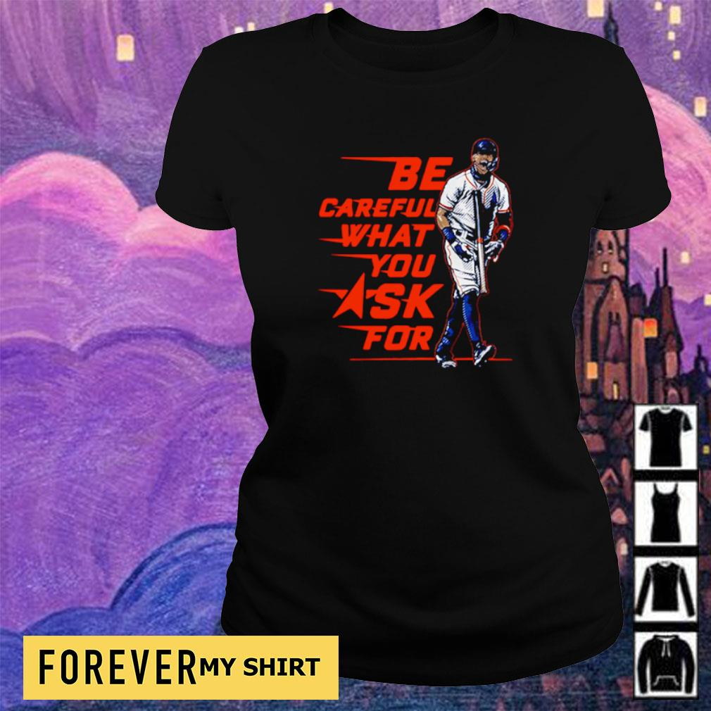 Carlos Correa be careful what you ask for s ladies tee