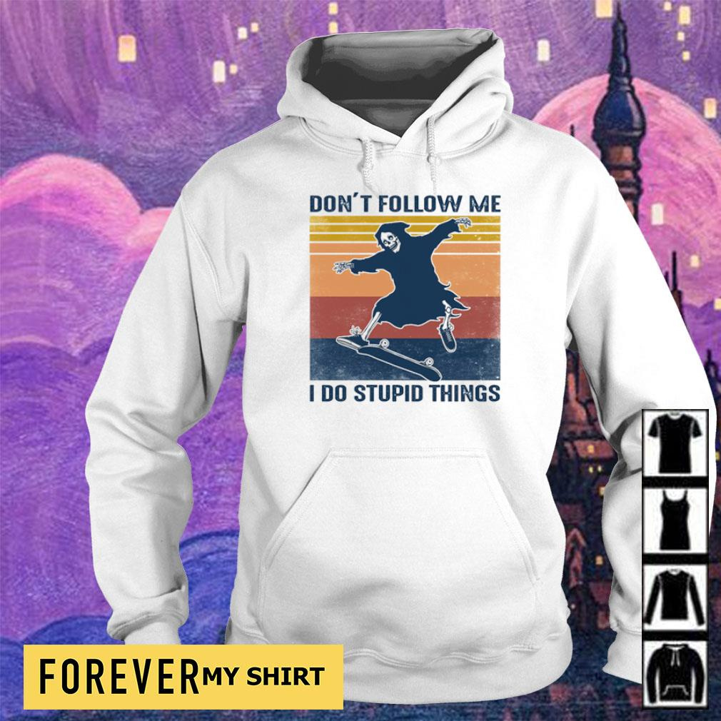 Death don't follow me I do stupid things vintage s hoodie
