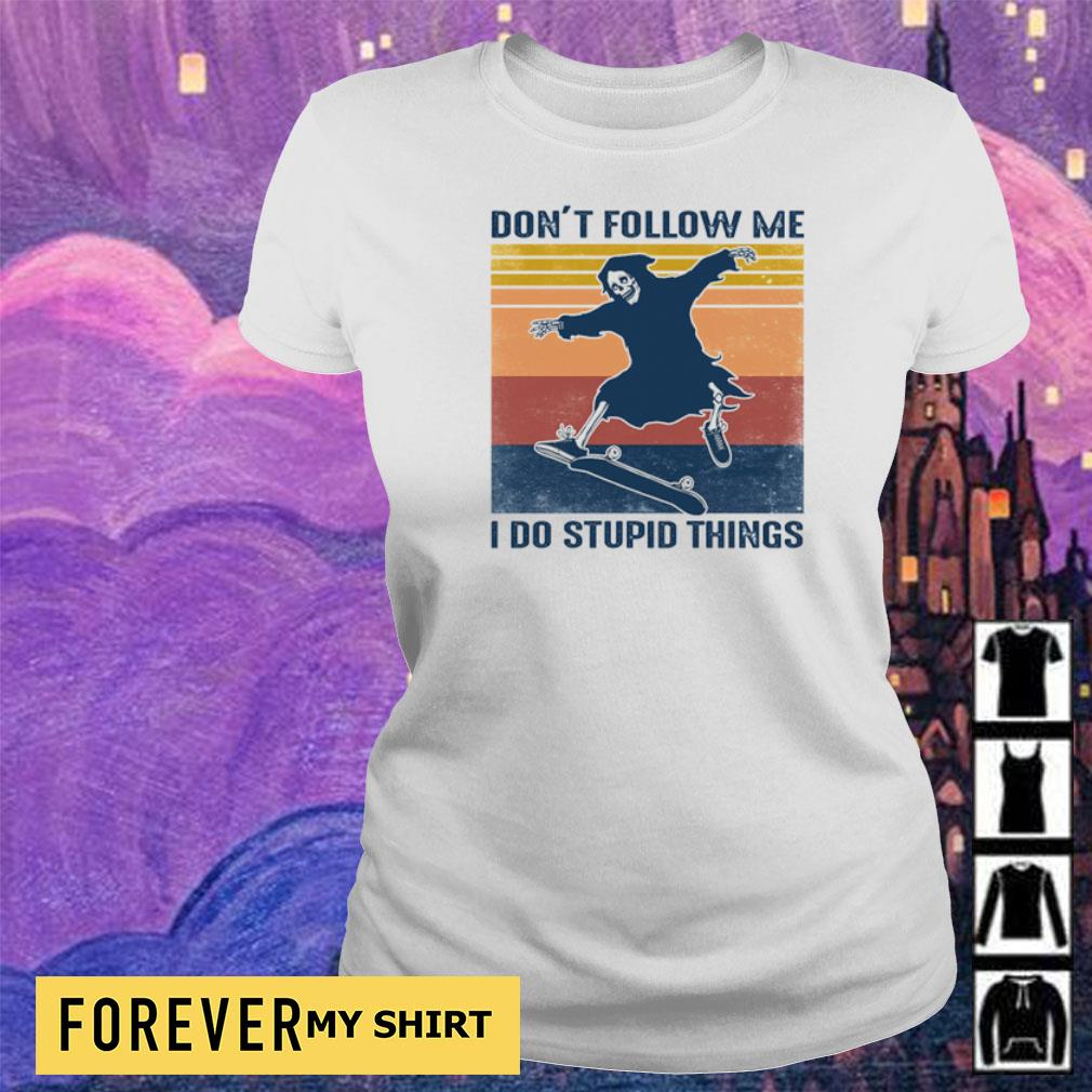Death don't follow me I do stupid things vintage s ladies