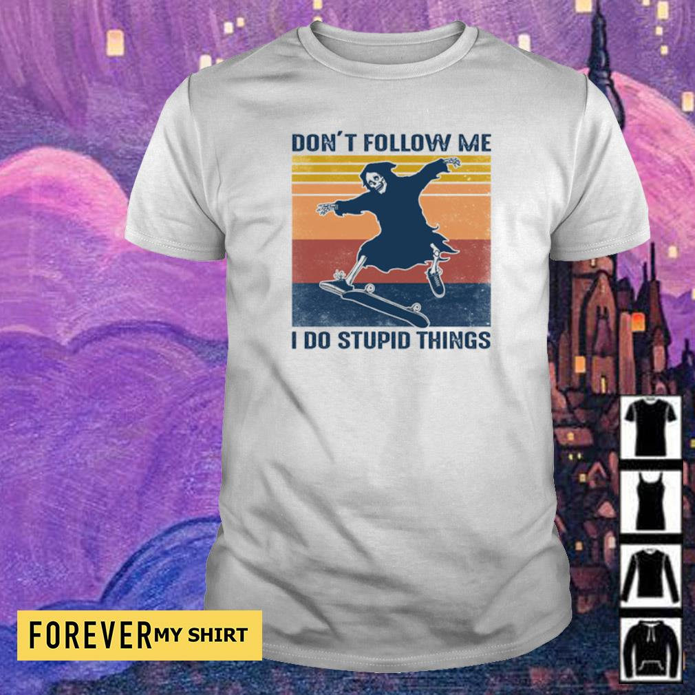 Death don't follow me I do stupid things vintage shirt