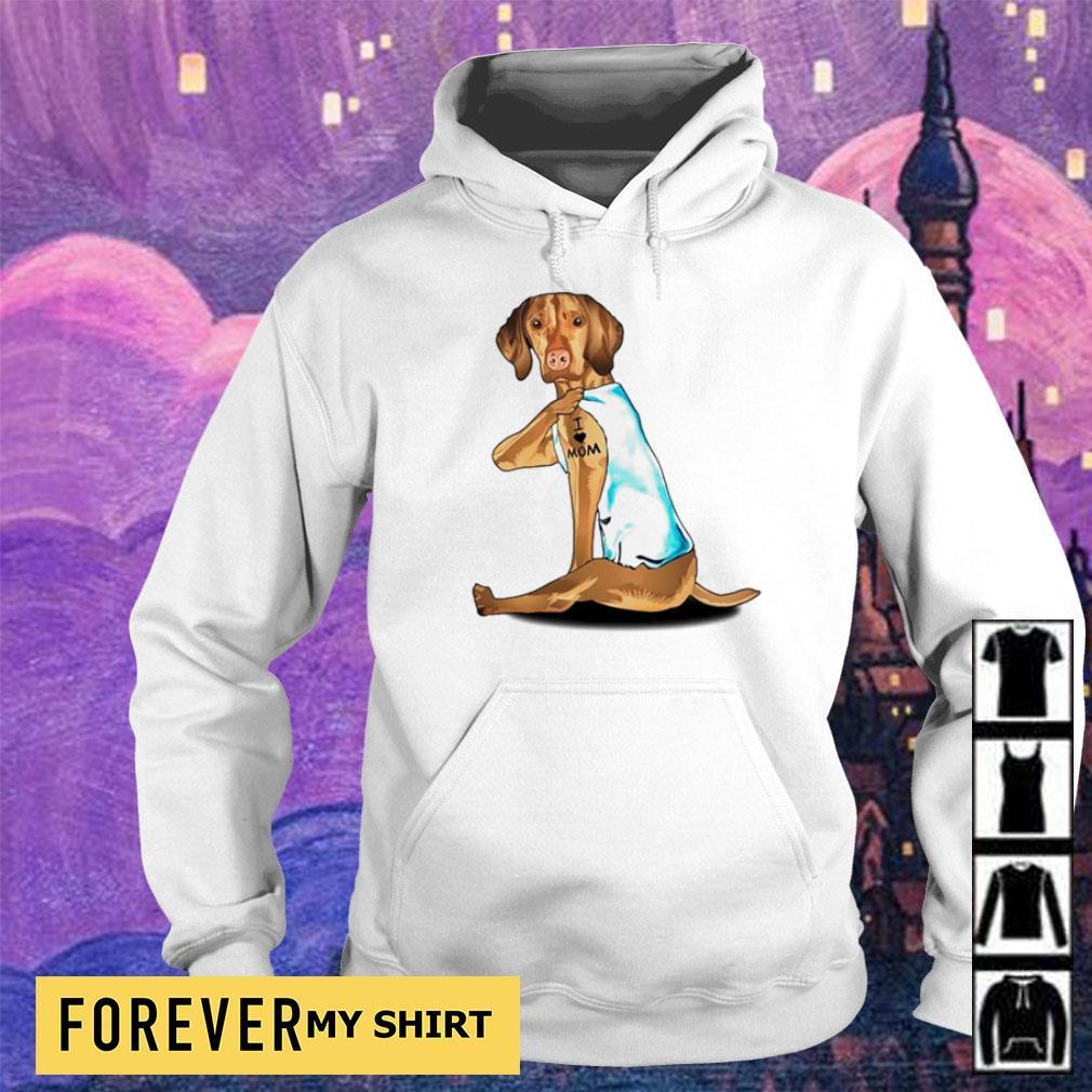 Dog Vizsla tattoo I love mom s hoodie