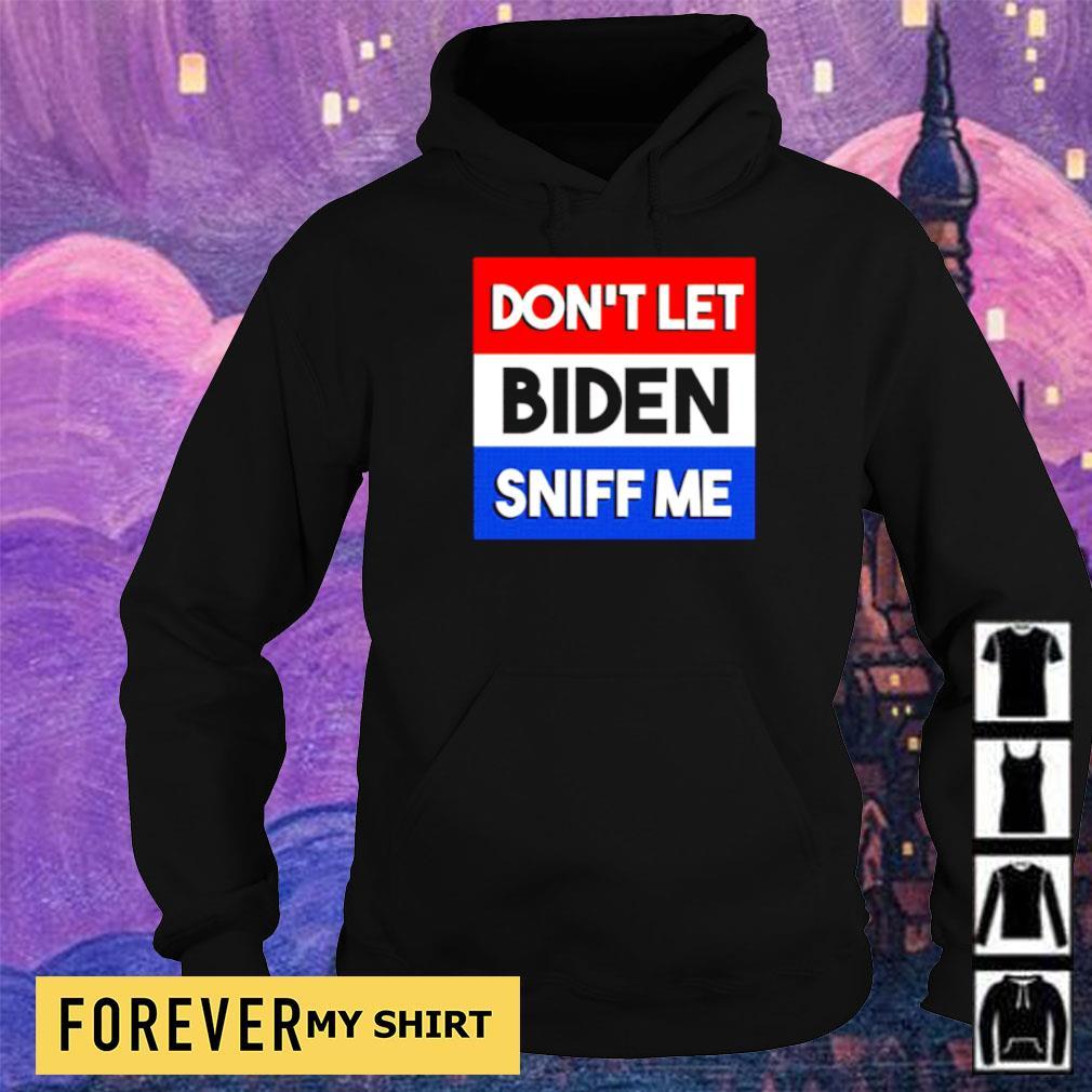 Don't let Biden sniff me s hoodie
