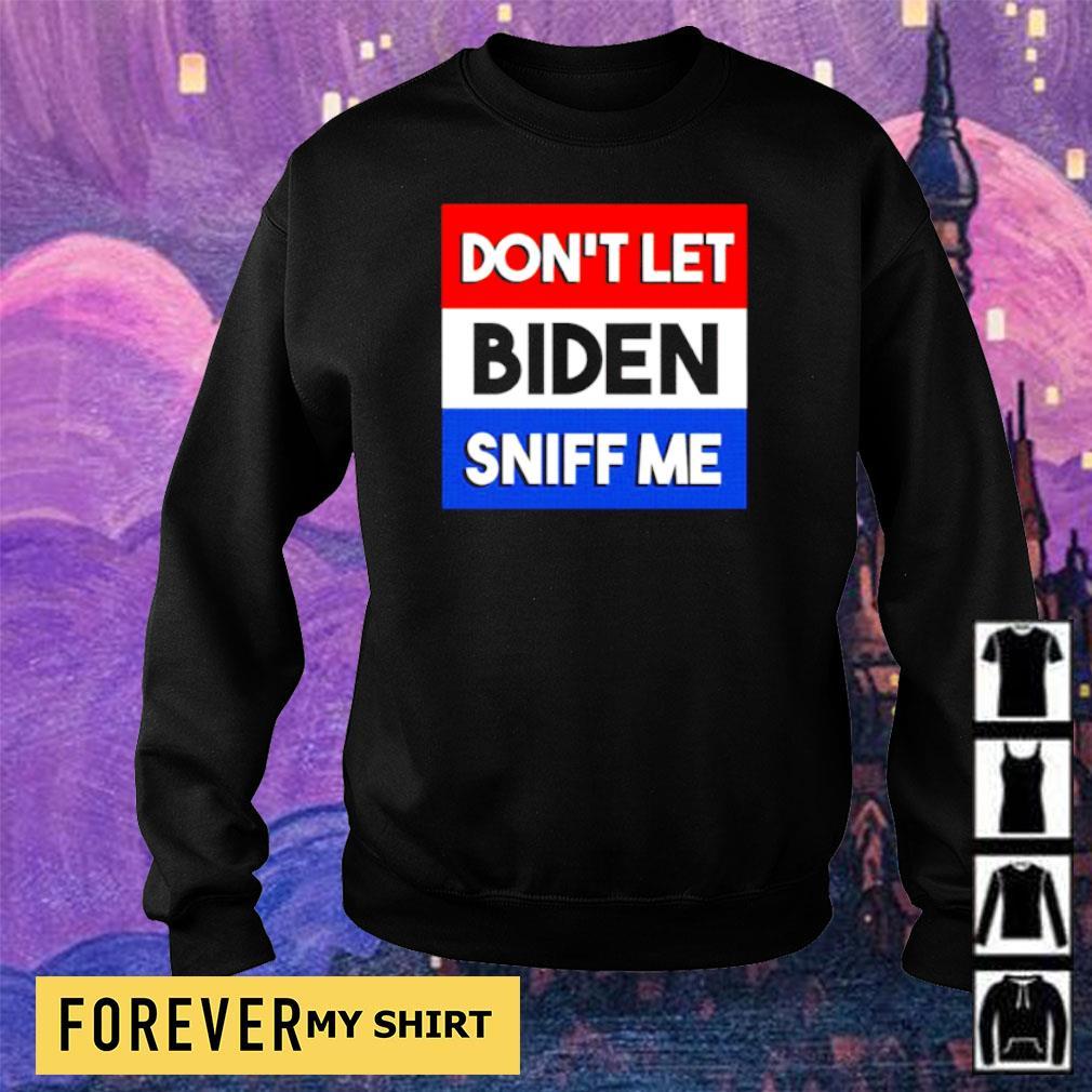 Don't let Biden sniff me s sweater